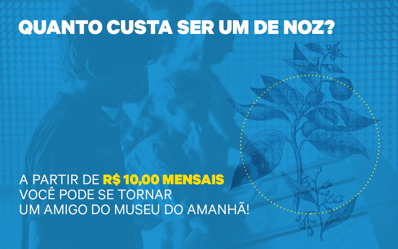 Arte relacionada ao NOZ, o programa de Amigos do Museu do Amanhã, explicando quanto custa ser integrante do programa de amigos do Museu do Amanhã