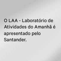 O Laboratório de Atividades do Amanhã é apresentado por Santander