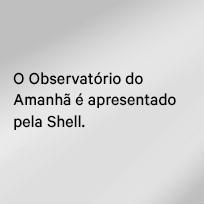Observatório do Amanhã é apresentado por Shell